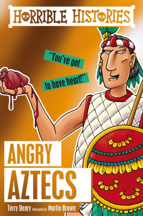 Terry Deary - Horrible Histories : Angry Aztecs (AGE 7+)