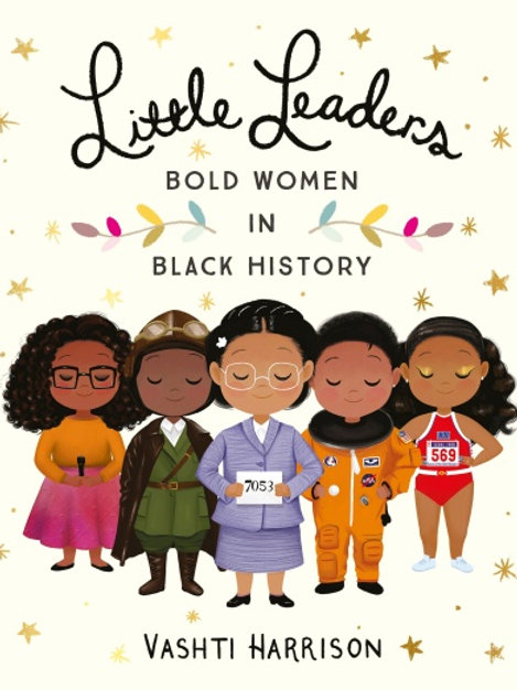 Vashti Harrison - Little Leaders: Bold Women In Black History (AGE 5+)