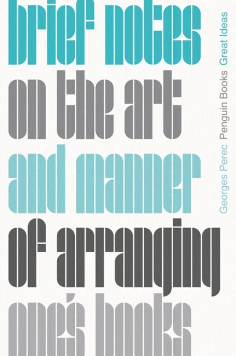 Georges Perec - Brief Notes On The Art And Manner Of Arranging One's Books