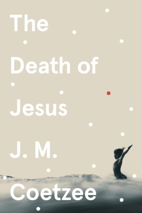 J.M. Coetzee - The Death of Jesus