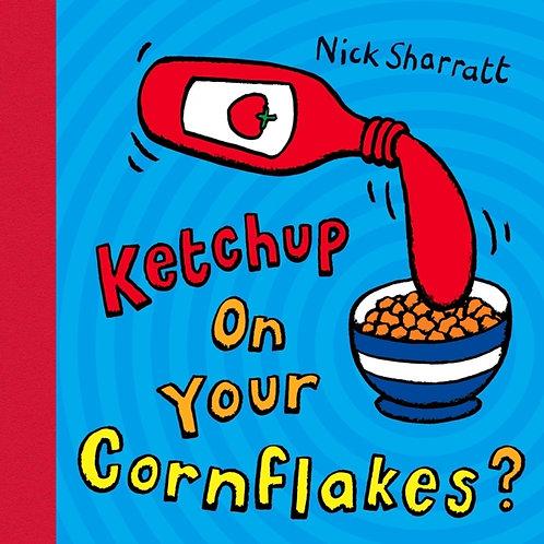Nick Sharratt - Ketchup on Your Cornflakes? (AGE 3+)