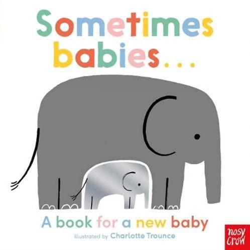 Charlotte Trounce - Sometimes Babies (AGE 0+) (HARDBACK)