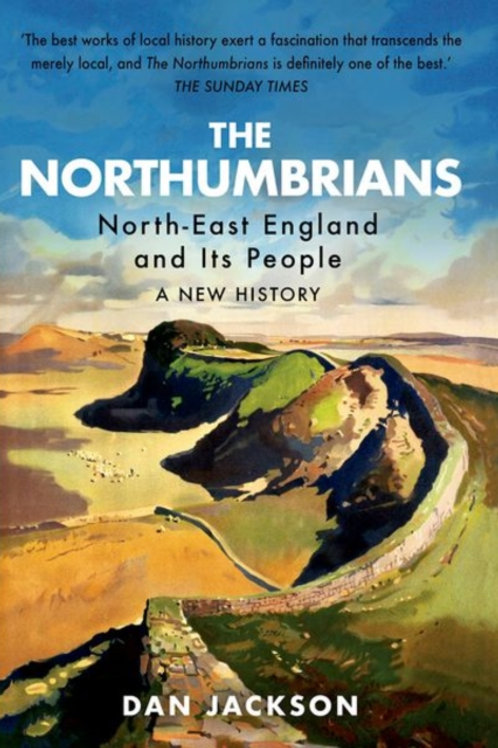Dan Jackson - The Northumbrians : North-East England And Its People: A History
