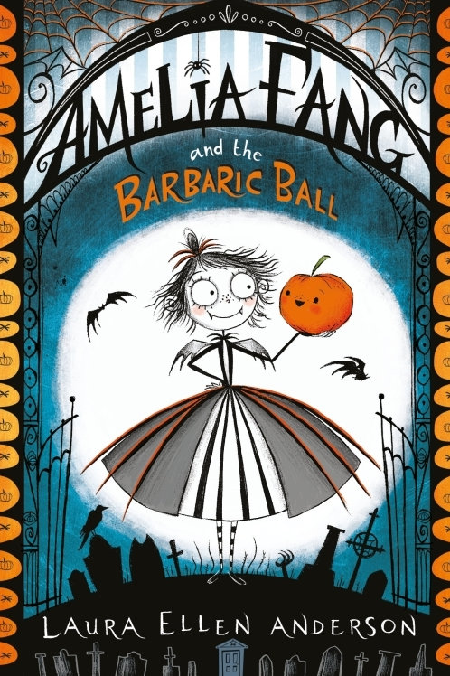 Laura Ellen Anderson - Amelia Fang And The Barbaric Ball (AGE 7+) (1st In Series
