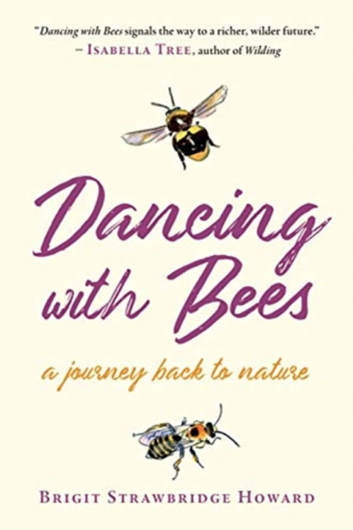 Brigit Strawbridge Howard - Dancing With Bees : A Journey Back To Nature