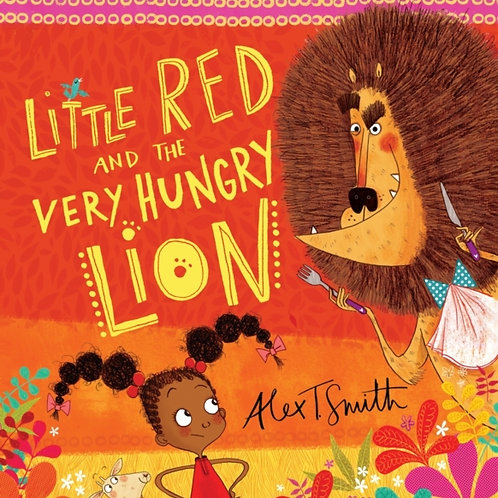Alex T. Smith - Little Red And The Very Hungry Lion (AGE 3+)