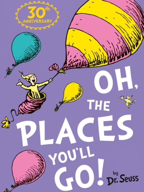 Dr. Seuss - Oh, The Places You'll Go! (AGE 4+)