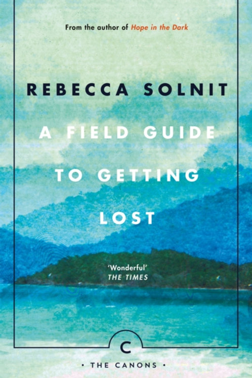 Rebecca Solnit - A Field Guide To Getting Lost