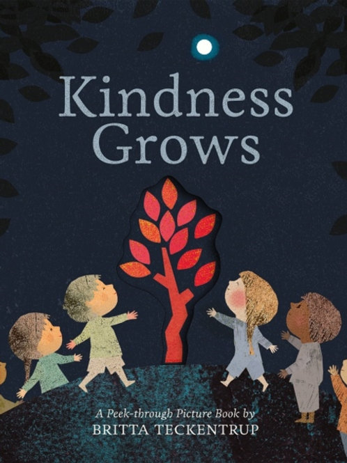 Britta Teckentrup - Kindness Grows  (AGE 3+)