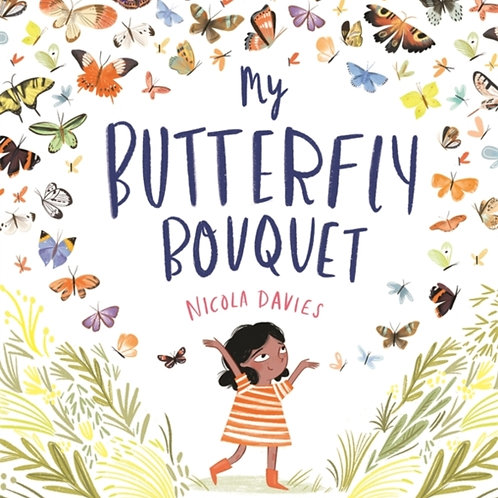 Nicola Davies - My Butterfly Bouquet (AGE 4+)