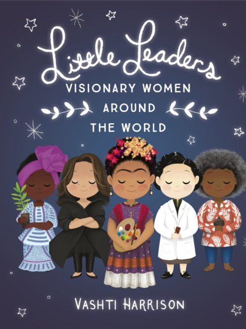 Vashti Harrison - Little Leaders: Visionary Women Around The World (AGE 5+)