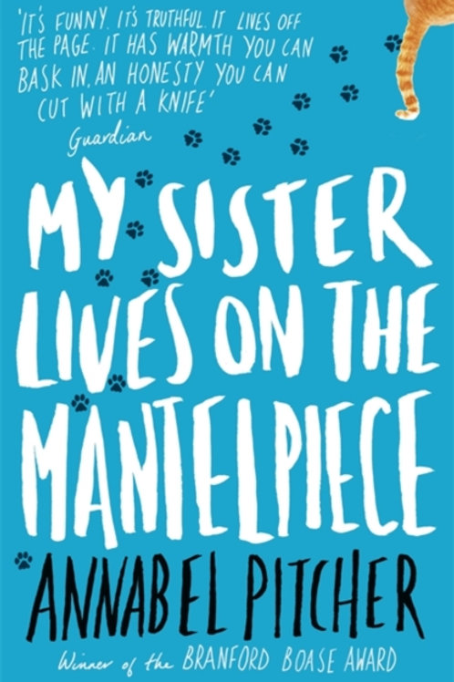 Annabel Pitcher - My Sister Lives on the Mantelpiece (AGE 10+)
