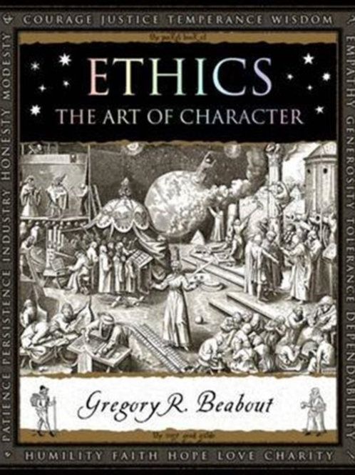 Gregory Beabout - Ethics : The Art Of Character