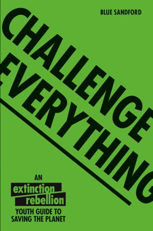 Blue Sandford - Challenge Everything : Extinction Rebellion . . . (AGE 9+)