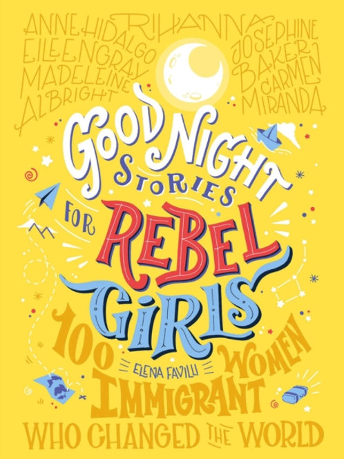 Elena Favilli - Rebel Girls: 100 Immigrant Women  (AGE 7+) (HARDBACK)