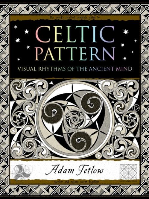 Adam Tetlow - Celtic Pattern : Visual Rhythms Of The Ancient Mind