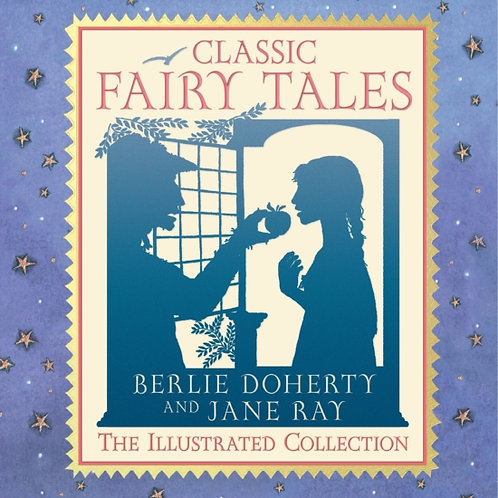Berlie Doherty - Classic Fairy Tales : The Illustrated Collection (AGE 5+)