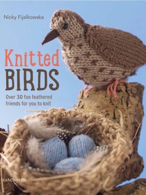 Nicky Fijalkowska - Knitted Birds: Over 30 Fun Feathered Friends For You To Knit