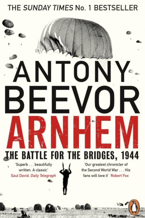 Antony Beevor - Arnhem: The Battle for the Bridges, 1944