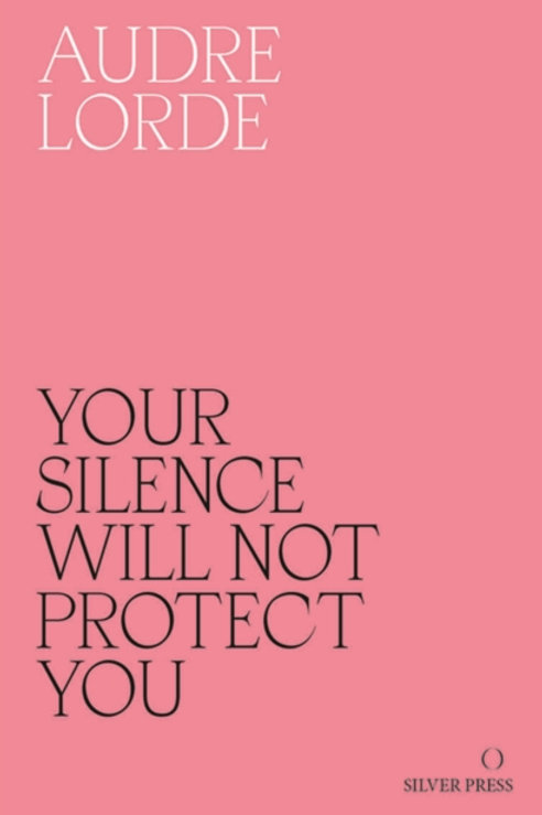 Audre Lorde - Your Silence Will Not Protect You