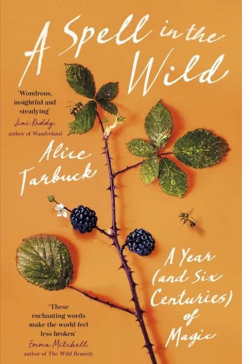Alice Tarbuck - A Spell In The Wild : A Year (And Six Centuries) Of Magic