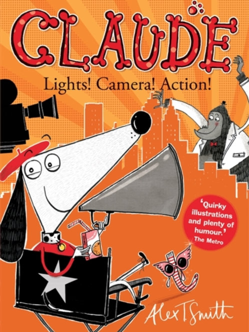 Alex T. Smith - Claude: Lights! Camera! Action! (AGE 5+) (8th In Series)