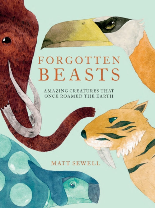 Matt Sewell - Forgotten Beasts (AGE 7+) (HARDBACK)