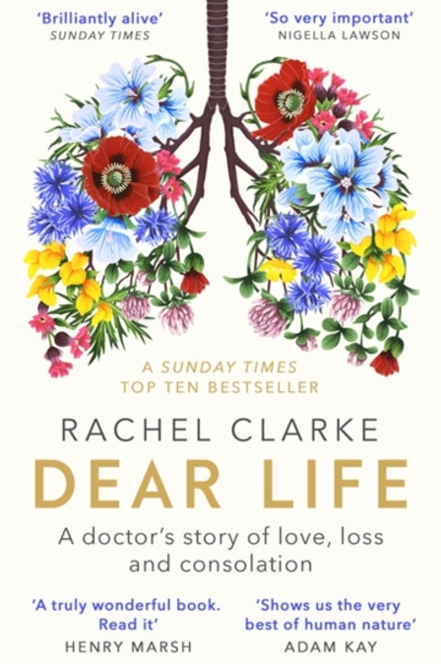 Rachel Clarke - Dear Life : A Doctor's Story Of Love, Loss And Consolation