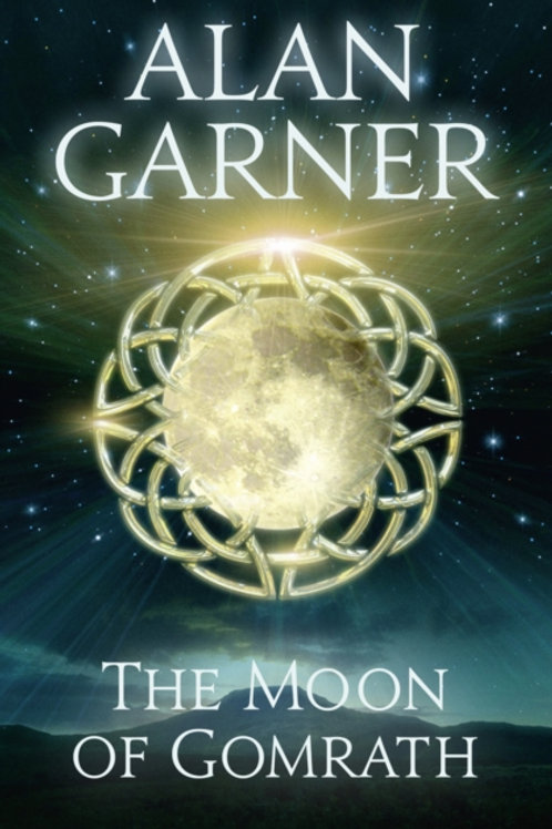 Alan Garner - The Moon Of Gomrath (AGE 10+) (2nd In Series)