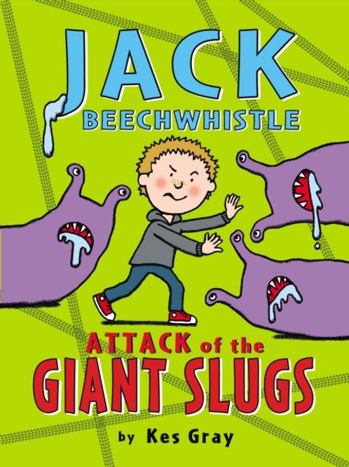 Kes Gray - Jack Beechwhistle: Attack of the Giant Slugs (AGE 5+)