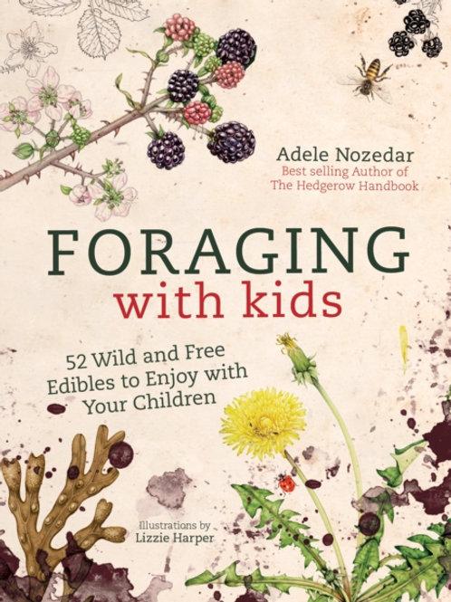 Adele Nozedar - Foraging With Kids (HARDBACK)