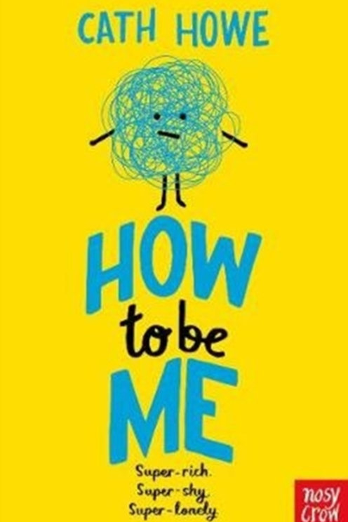 Cath Howe - How To Be Me (AGE 9+)