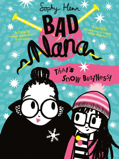 Sophy Henn - Bad Nana : That's Snow Business! (AGE 6+) (3rd In Series)