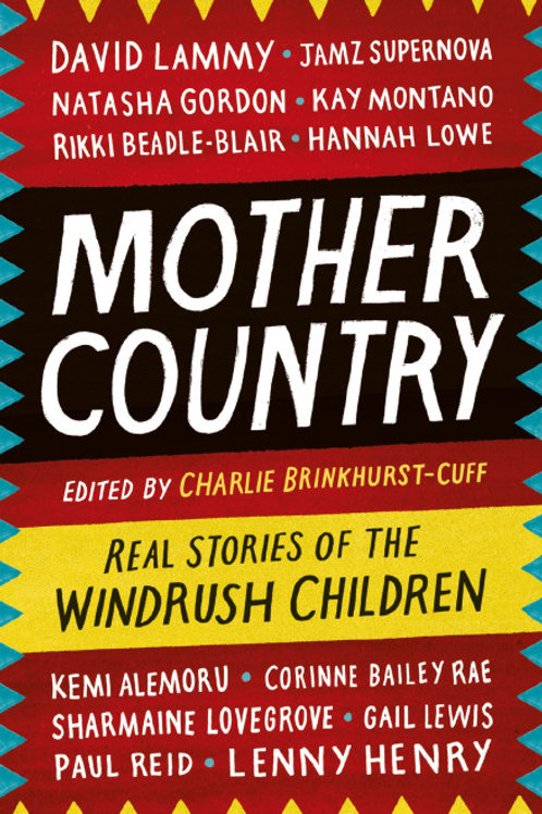 Charlie Brinkhurst-Cuff - Mother Country: Real Stories Of The Windrush Children