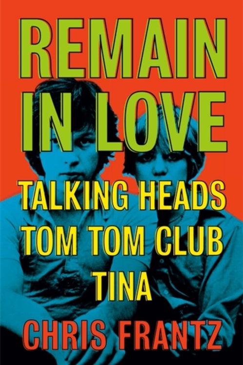 Chris Frantz - Remain in Love: Talking Heads (SIGNED COPY) (HARDBACK)