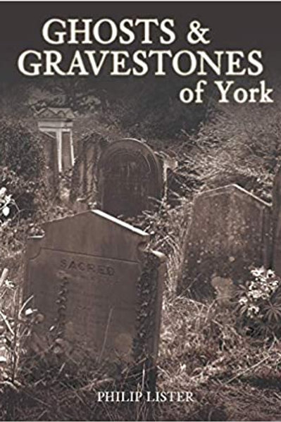 Philip Lister - Ghosts & Gravestones of York