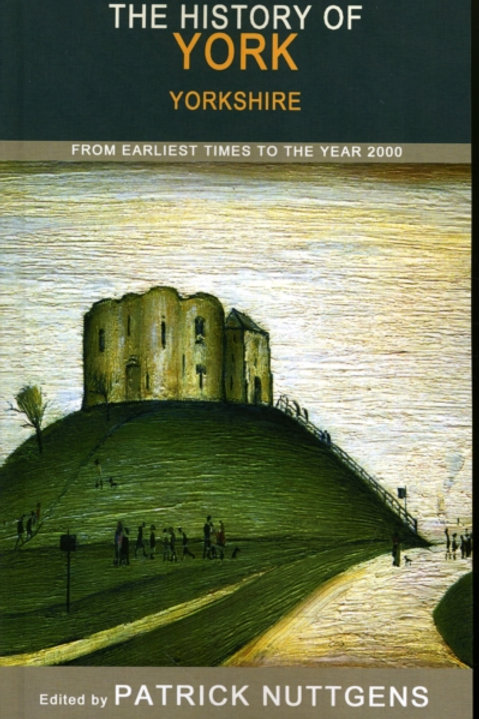 Patrick Nuttgens - The History Of York : From Earliest Times To The Year 2000