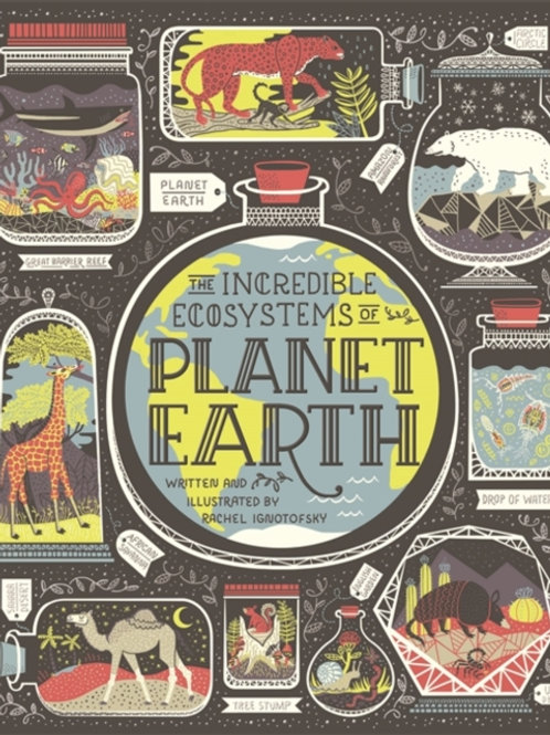 Rachel Ignotofsky - The Incredible Ecosystems Of Planet Earth (AGE 9+) (HARDBACK
