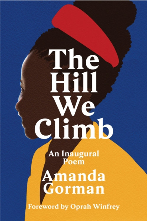 Amanda Gorman - The Hill We Climb : An Inaugural Poem (HARDBACK)
