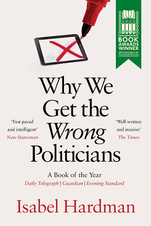 Isabel Hardman - Why We Get The Wrong Politicians