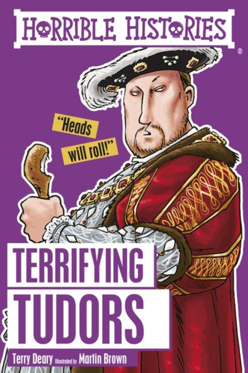 Terry Deary - Horrible Histories : Terrifying Tudors (AGE 7+)