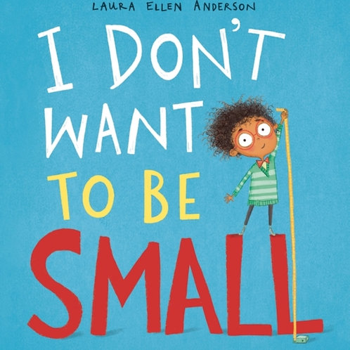 Laura Ellen Anderson - I Don't Want to Be Small (AGE 3+)