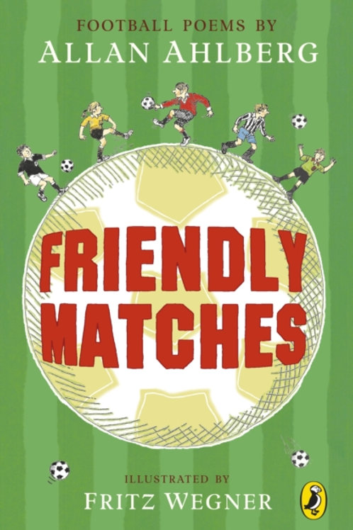 Allan Ahlberg - Friendly Matches : Football Poems (AGE 8+)