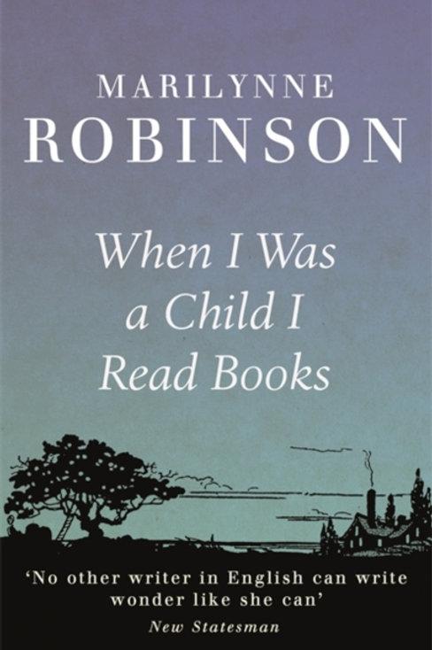 Marilynne Robinson - When I Was A Child I Read Books