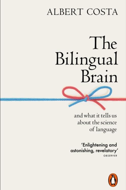 Albert Costa - The Bilingual Brain : The Science Of Language