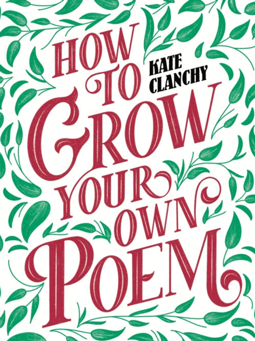 Kate Clanchy - How To Grow Your Own Poem
