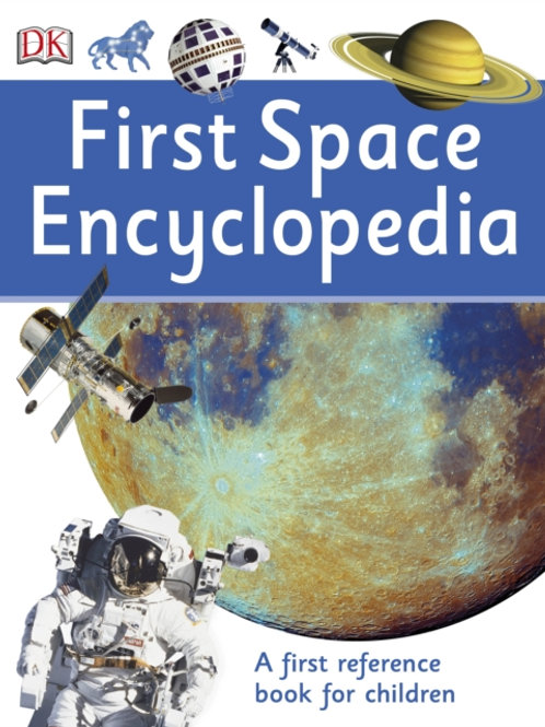 First Space Encyclopedia : A First Reference Book For Children (AGE 5+)