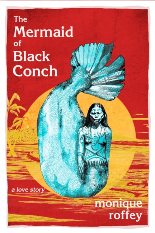 Monique Roffey - The Mermaid Of Black Conch : A Love Story