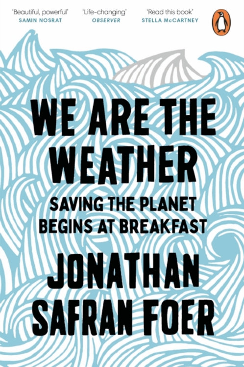 Jonathan Safran Foer - We Are The Weather : Saving the Planet Begins .  .  .
