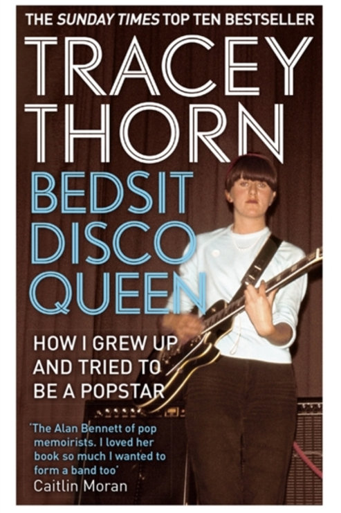 Tracey Thorn - Bedsit Disco Queen : How I Grew Up And Tried To Be A Pop Star